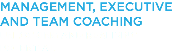MANAGEMENT, EXECUTIVE AND TEAM COACHING UNLOCKING AND REALISING POTENTIAL